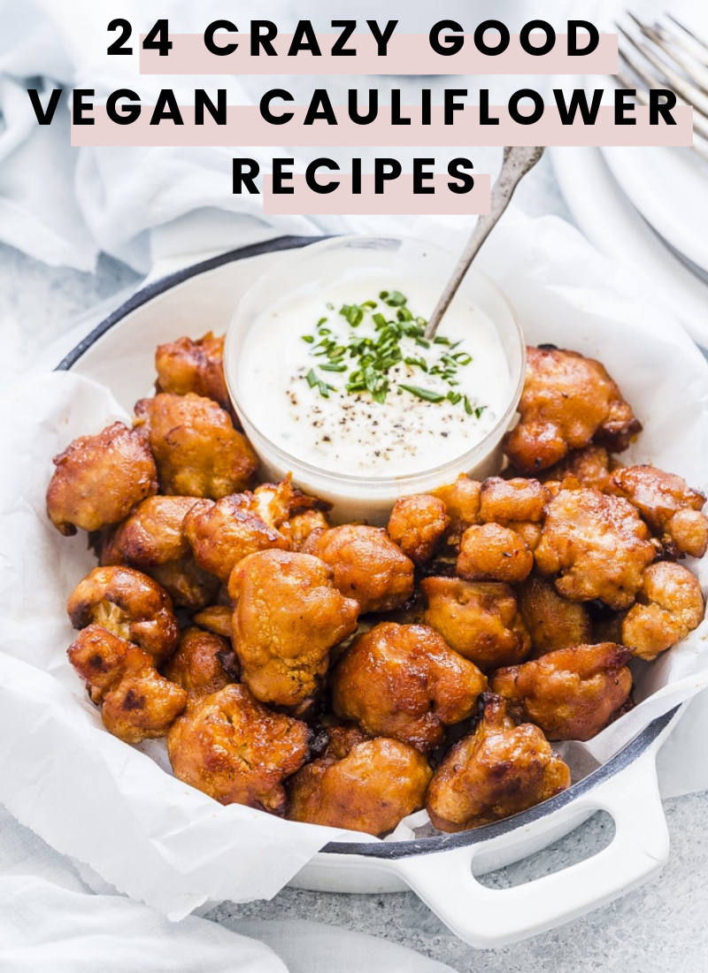 24 Crazy Good Vegan Cauliflower Recipes to Make Right Now