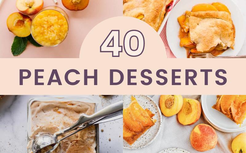 40 Amazing Peach Desserts to Celebrate Summer